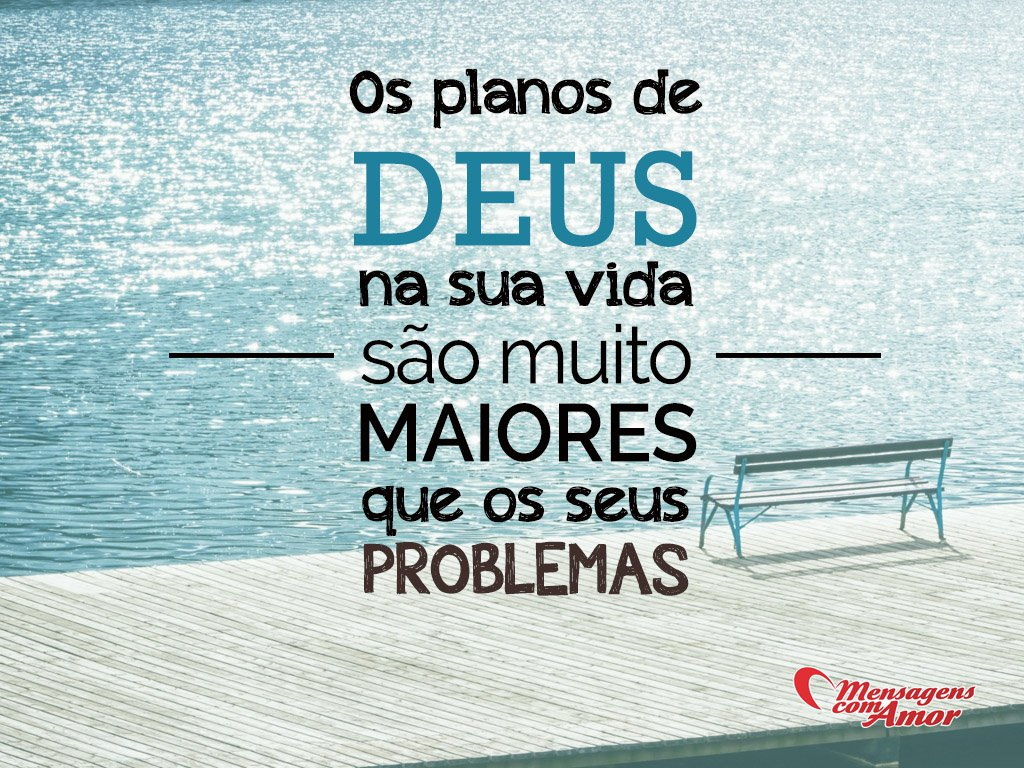 'Os planos de Deus na sua vida são muito maiores que os seus problemas' - Aos cuidados de Deus
