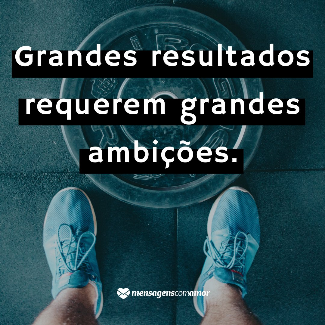 'Grandes resultados requerem grandes ambições.' -  Frases de academia
