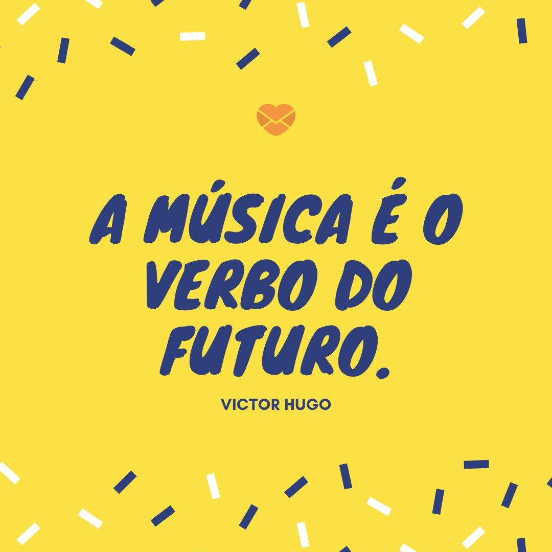 'A música é o verbo do futuro.' - Dia da Música