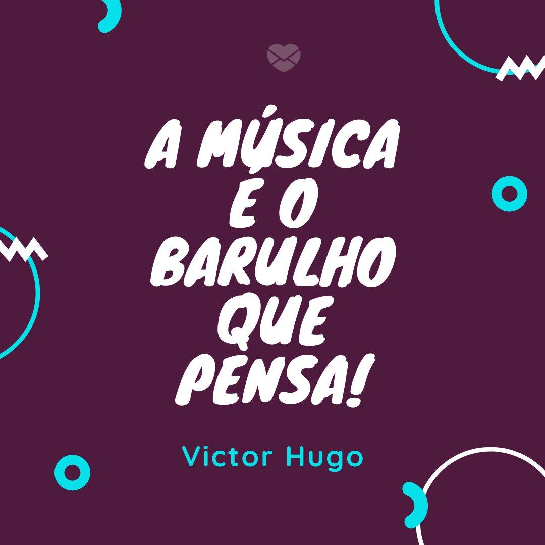 'A música é o barulho que pensa!' - Dia da Música
