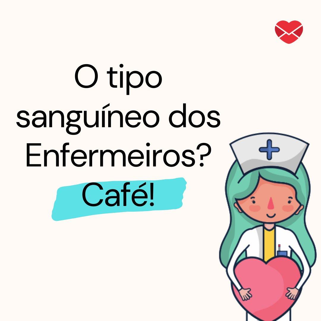 'O tipo sanguíneo dos Enfermeiros? Café!' - Dia do Enfermeiro