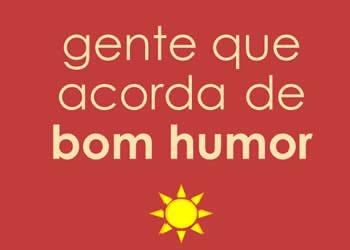 Bom Humor Todo Dia Alegria Para Ser Compartilhada