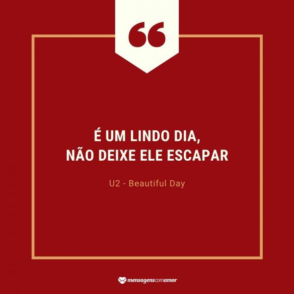 'É um lindo dia, não deixe ele escapar U2 - Beautiful Day' - Músicas Para Acordar Feliz