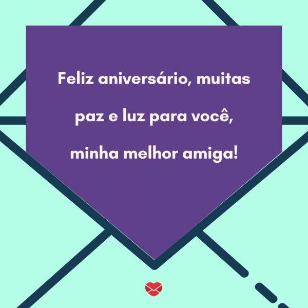 'Feliz aniversário, muitas paz e luz para você, minha melhor amiga!' -  Parabéns para Melhor Amiga