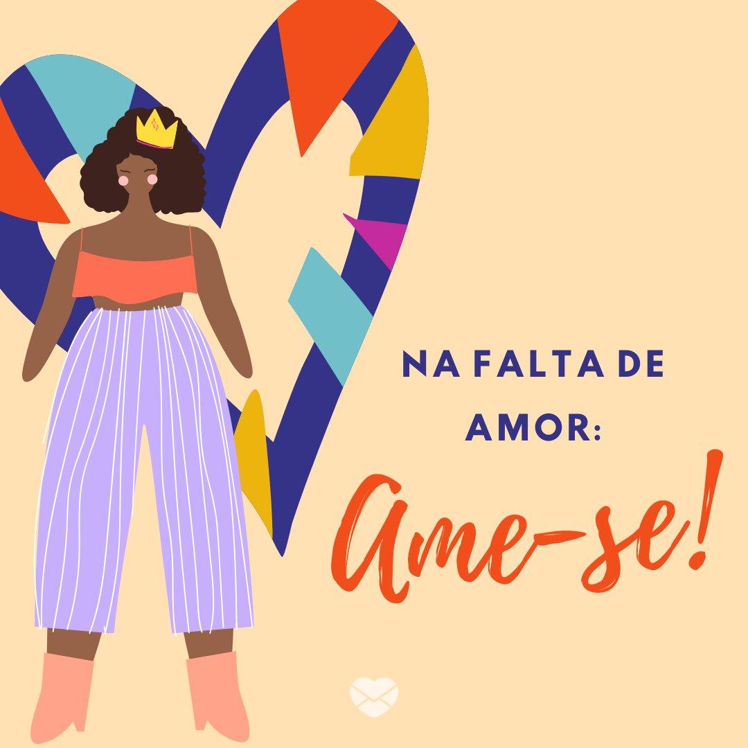 'Na falta de amor: ame-se!' -  Pratique o Desapego