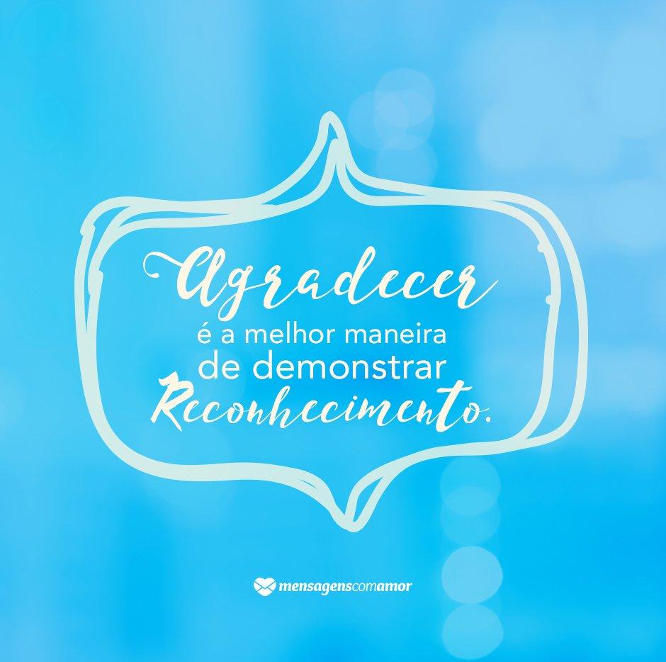 'Agradecer é a melhor maneira de demonstrar reconhecimento.' - Mensagens de despedida de trabalho