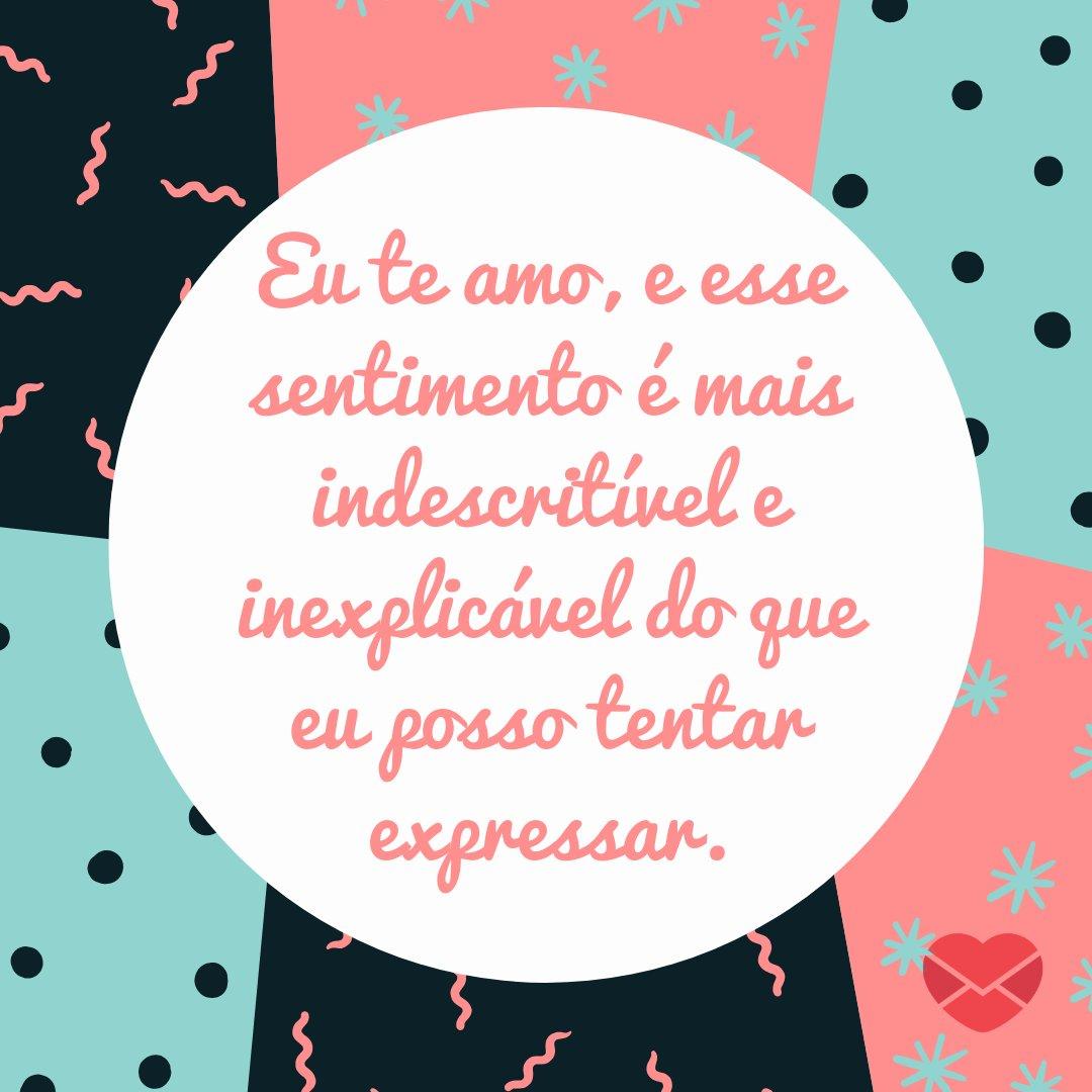 'Eu te amo, e esse sentimento é mais indescritível e inexplicável do que eu posso tentar expressar.' - Cartas de Amor