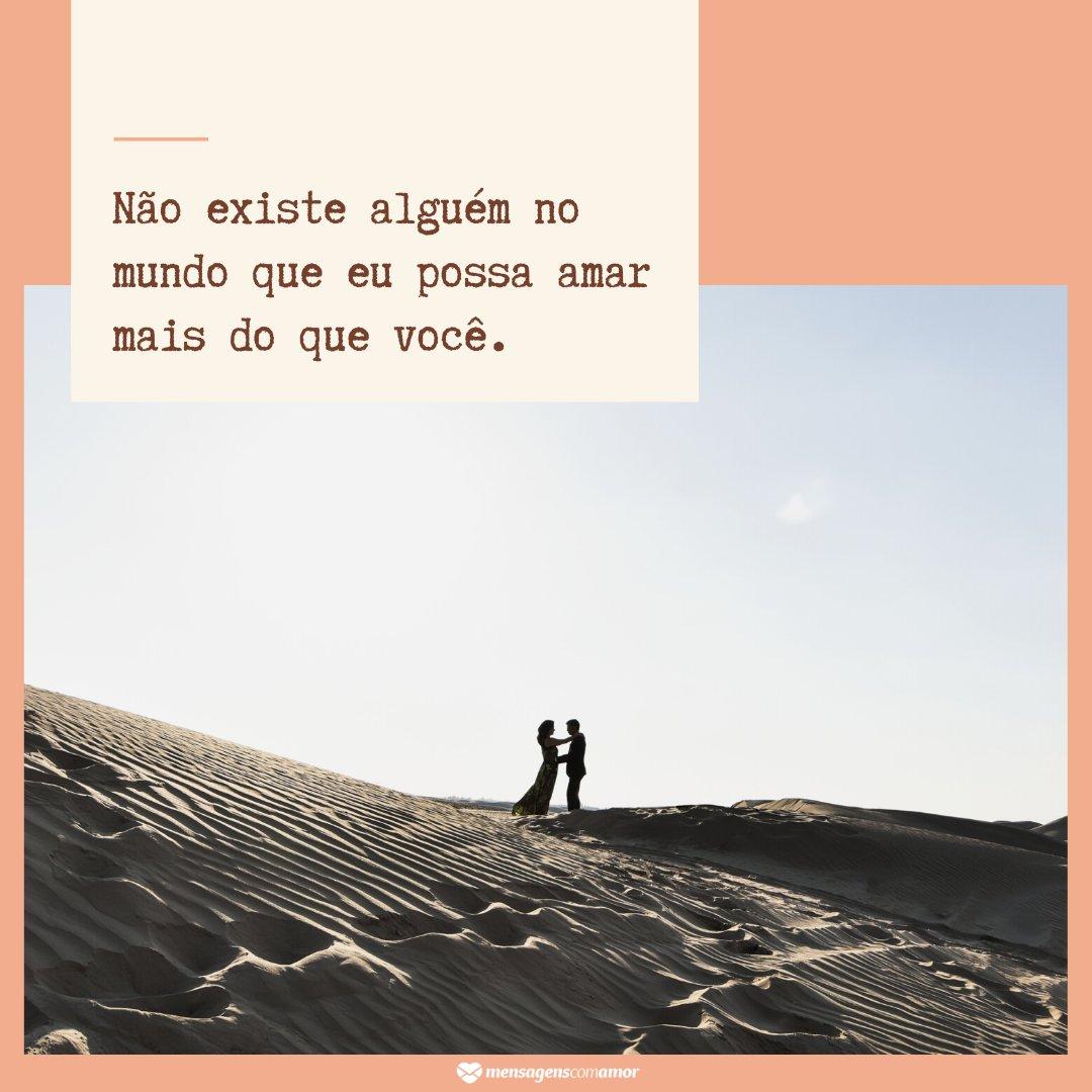'Não existe alguém no mundo que eu possa amar mais do que você' - Declarações Românticas