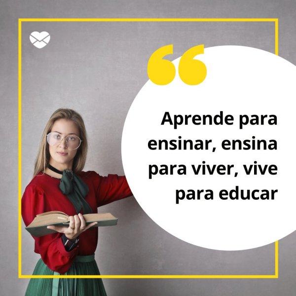 'Aprende para ensinar, ensina para viver, vive para educar' - Frases para o Dia do Professor