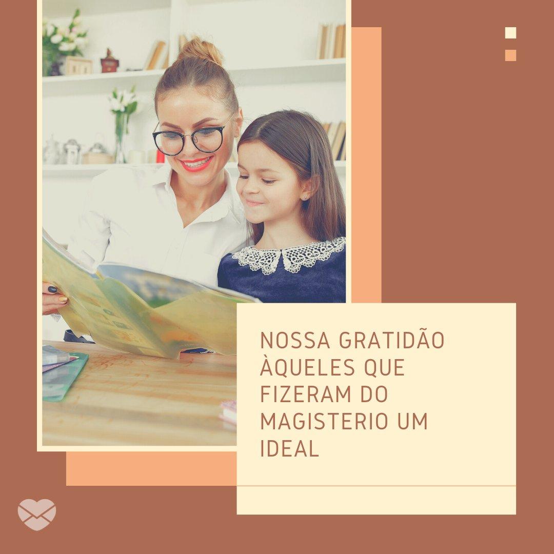 'Nossa gratidão àqueles que fizeram do magistério um ideal' - Frases para o Dia do Professor