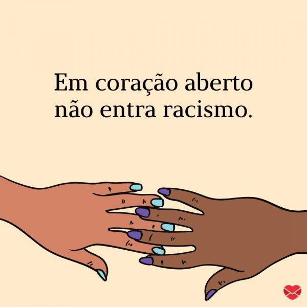 'Em boca fechada não entra racismo. ' - Frases contra o racismo