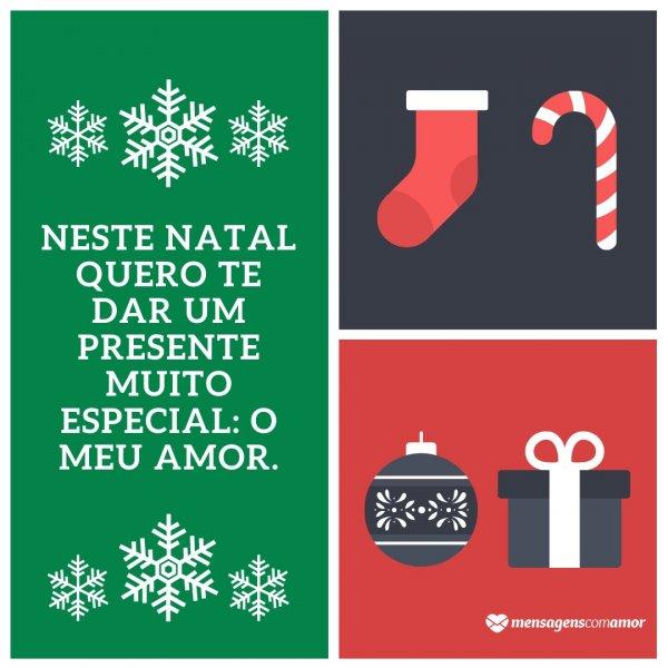 'Neste Natal quero te dar um presente muito especial: o meu amor.' - Mensagens de Natal para namorada