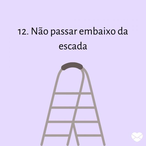 '12. Não passar embaixo da escada' - 13 superstições sobre sexta 13 que precisam parar