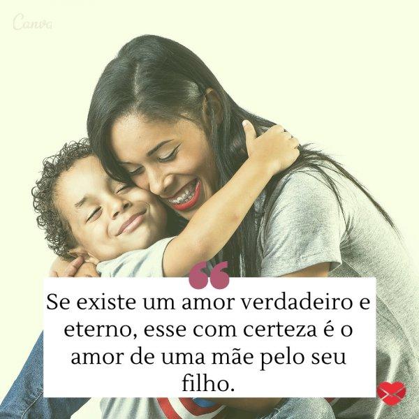 'Se existe um amor verdadeiro e eterno, esse com certeza é o amor de uma mãe pelo seu filho.' - Meu filho amado