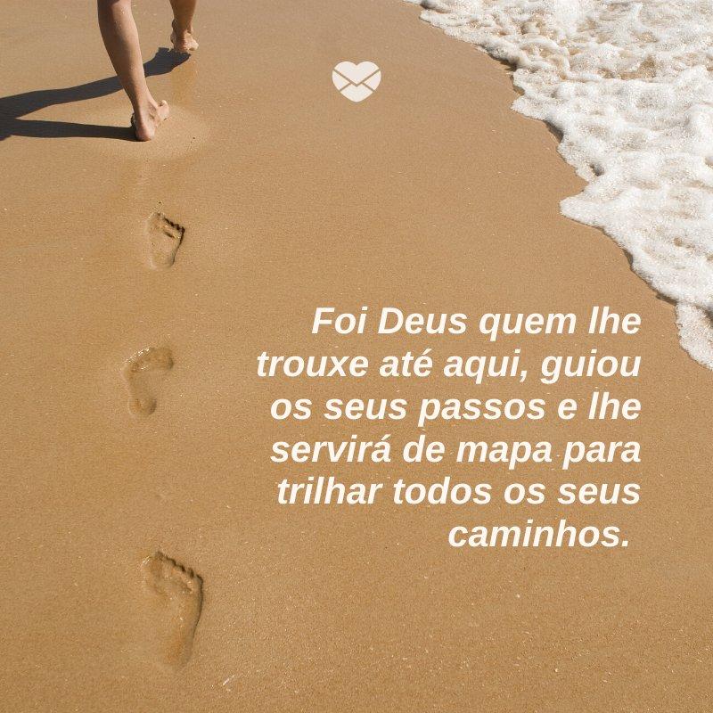 'Foi Deus quem lhe trouxe até aqui, guiou os seus passos e lhe servirá de mapa para trilhar todos os seus caminhos. ' -Deus sabe o que faz e traz