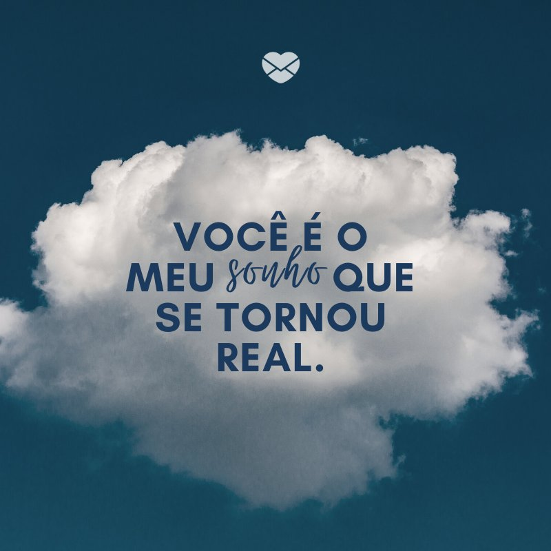 'Você é o meu sonho que se tornou real.' -O amor que eu pedi a Deus