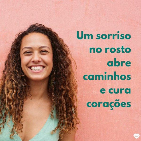 'Um sorriso no rosto abre caminhos e cura corações' - Seja luz