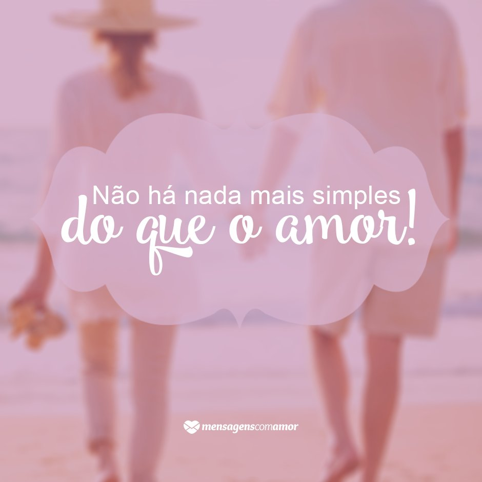 'Não há nada mais simples do que o amor!' - 10 razões para amar sem medo