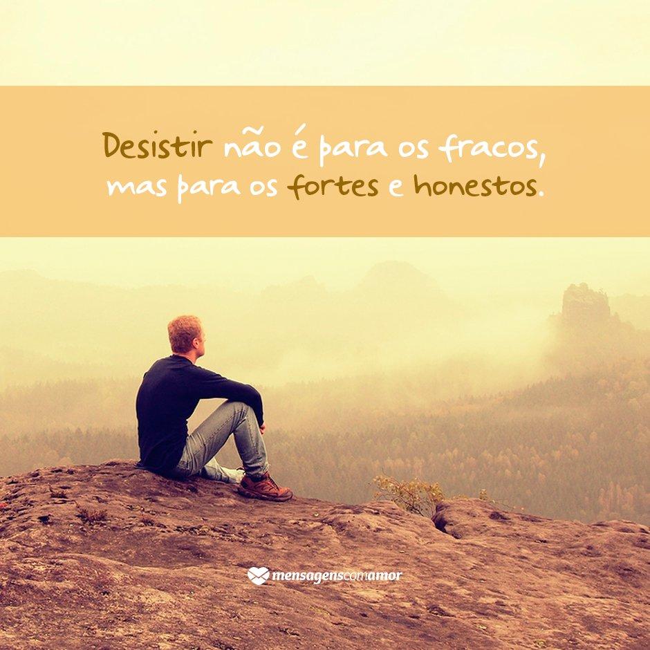 Desistir é um ato de coragem - 10 motivos para ter mais ...