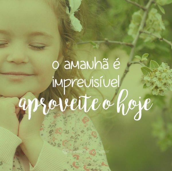 'O amanhã é imprevisível! Aproveite o hoje!' - 10 frases para inspirar uma vida melhor