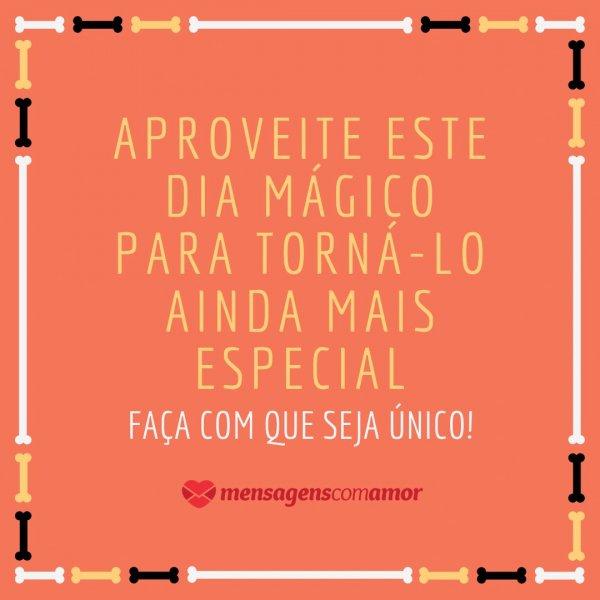 'Aproveite este dia mágico para torná-lo ainda mais especial – faça com que seja único!' - Gostosuras ou travessuras?