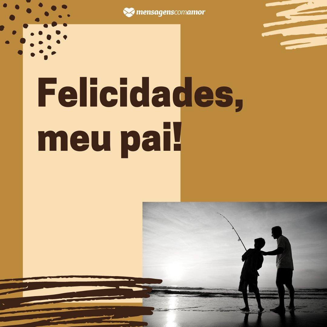 'Felicidades, meu pai!' -  Mensagens de aniversário para o pai