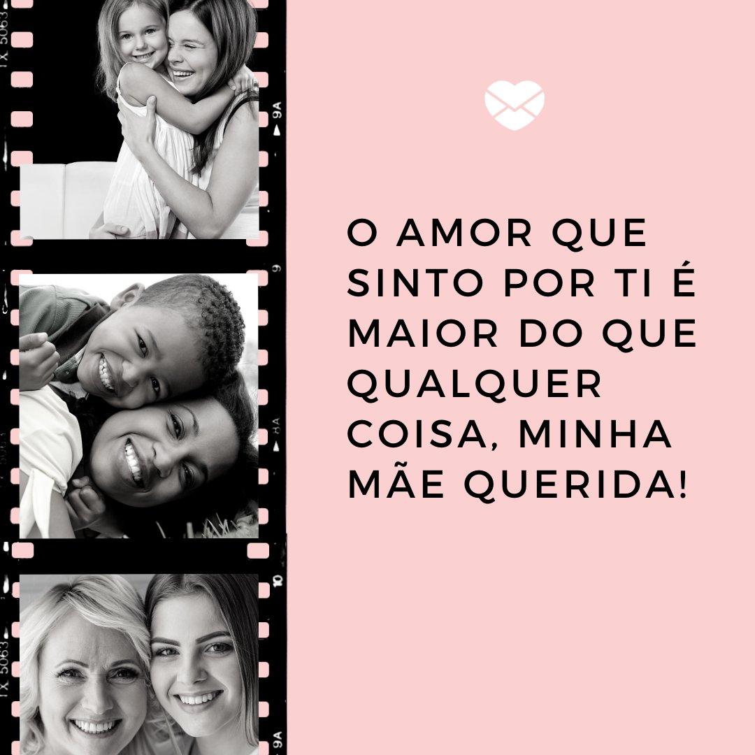 'O amor que sinto por ti é maior do que qualquer coisa, minha mãe querida!' - Textos de amor para a mãe