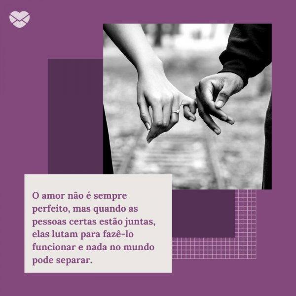 'O amor não é sempre perfeito, mas quando as pessoas certas estão juntas, elas lutam para fazê-lo funcionar e nada no mundo pode separar.' -De madrinha para os noivos