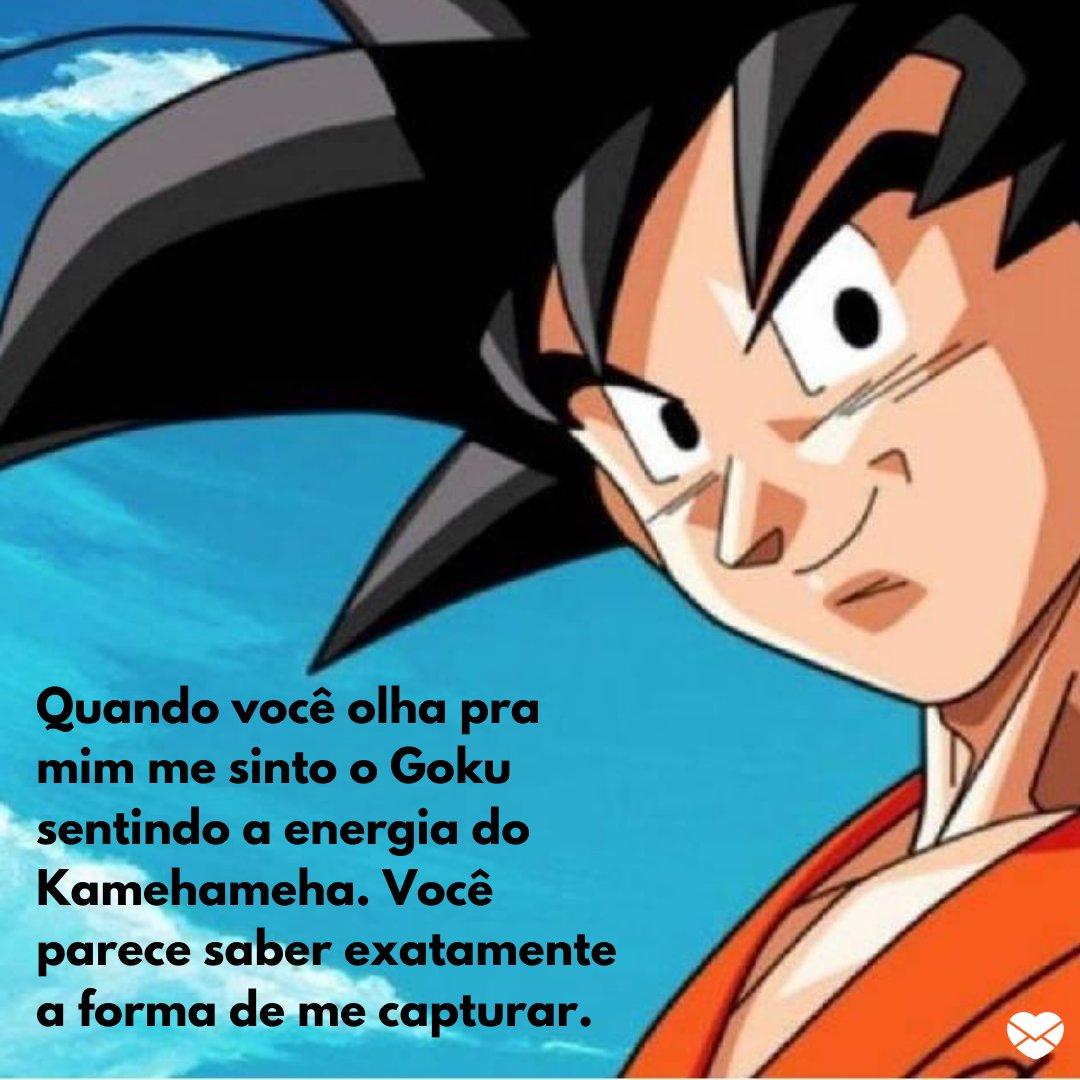 'Quando você olha pra mim me sinto o Goku sentindo a energia do Kamehameha.' - Cantadas nerd