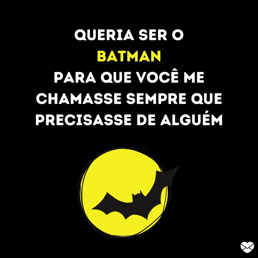 'Queria ser o Batman para que você me chamasse sempre que precisasse de alguém' - Cantadas nerd