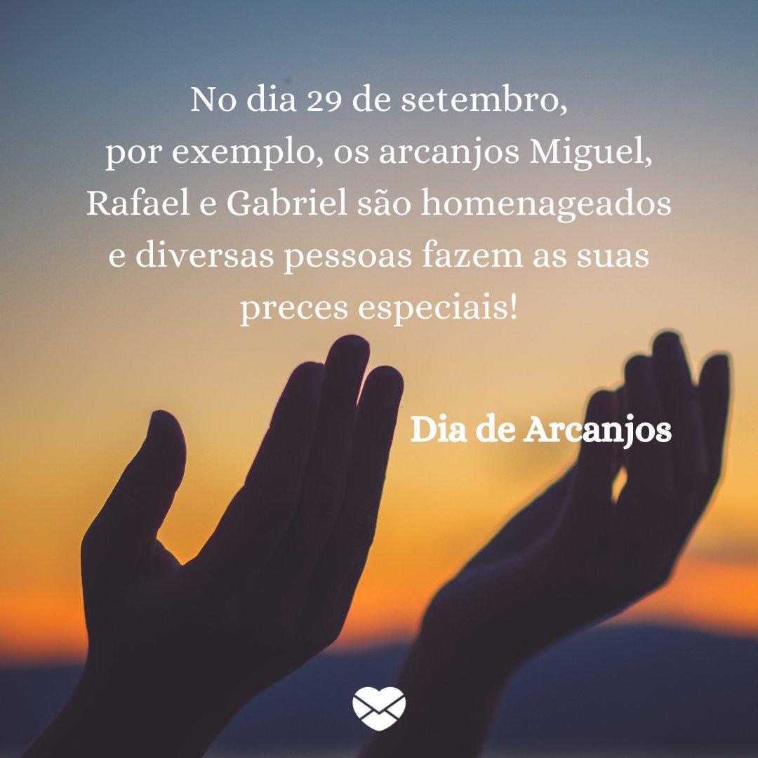 'No dia 29 de setembro, por exemplo, os arcanjos Miguel, Rafael e Gabriel são homenageados e diversas pessoas fazem as suas preces especiais!' - Dia de Arcanjos