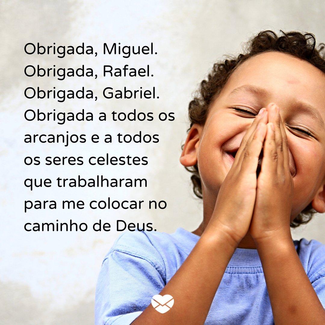 'Obrigada, Miguel. Obrigada, Rafael. Obrigada, Gabriel. Obrigada a todos os arcanjos e a todos os seres celestes que trabalharam para me colocar no caminho de Deus.' - Dia de Arcanjos