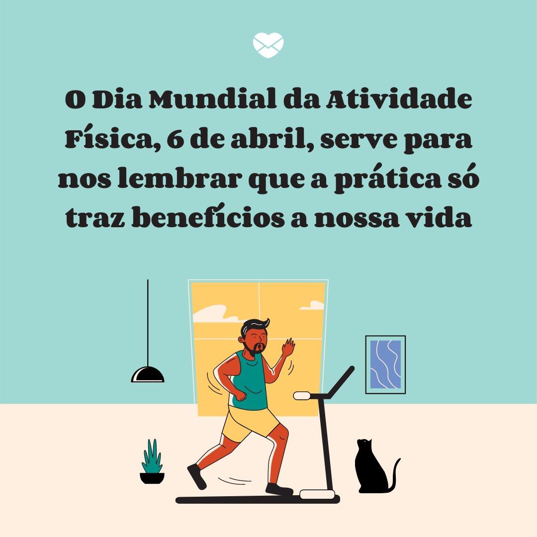 'O Dia Mundial da Atividade Física, 6 de abril, serve para nos lembrar que a prática só traz benefícios a nossa vida' - Dia Mundial da Atividade Física