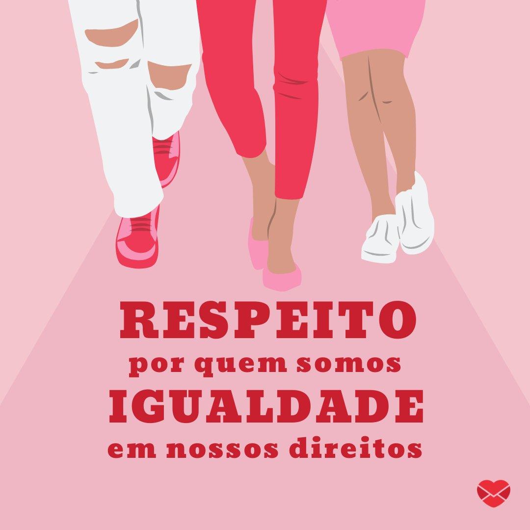 'Respeito por quem somos, igualdade nos direitos' - Dia Nacional da Mulher