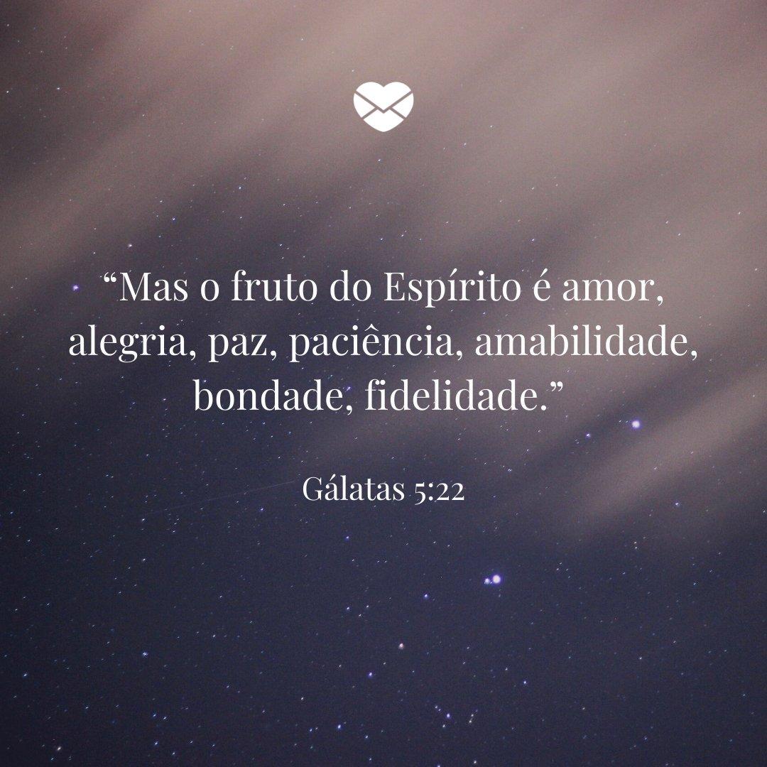 """'""""Mas o fruto do Espírito é amor, alegria, paz, paciência, amabilidade, bondade, fidelidade."""" - Gálatas 5:22' - Dia do Espírito Santo"""