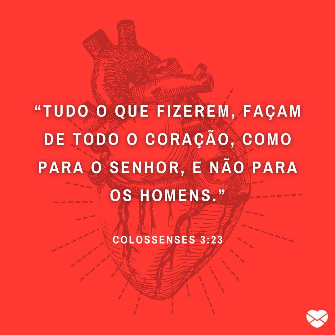"""""""Tudo o que fizerem, façam de todo o coração, como para o Senhor, e não para os homens."""" - Mensagens bíblicas para WhatsApp"""