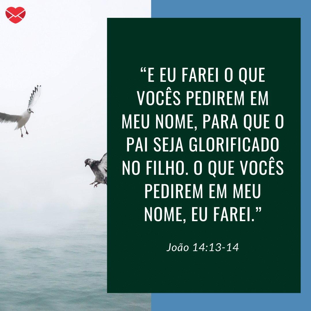 """""""E eu farei o que vocês pedirem em meu nome, para que o Pai seja glorificado no Filho. O que vocês pedirem em meu nome, eu farei."""" - Mensagens bíblicas para WhatsApp"""