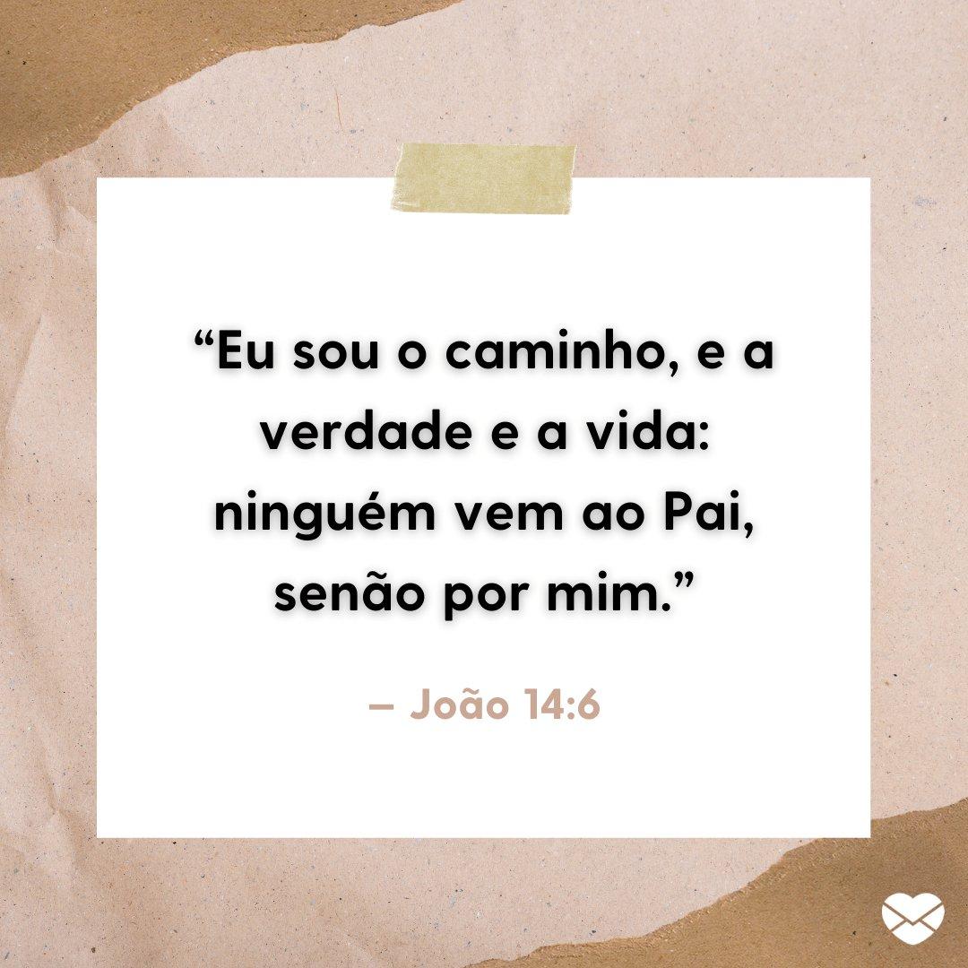 """""""Eu sou o caminho, e a verdade e a vida: ninguém vem ao Pai, senão por mim."""" - Mensagens bíblicas para WhatsApp"""