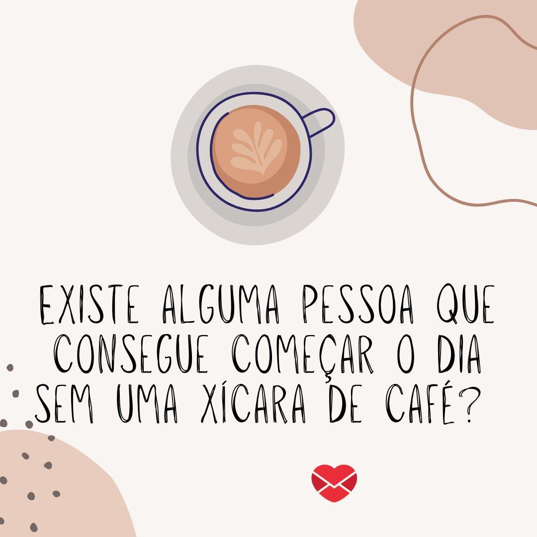 'Existe alguma pessoa que consegue começar o dia sem uma xícara de café?' - Dia Nacional do Café