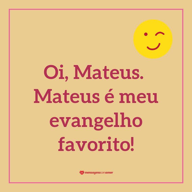 """""""Oi, Mateus. Mateus é meu evangelho favorito!""""  - Cantadas para religiosos"""