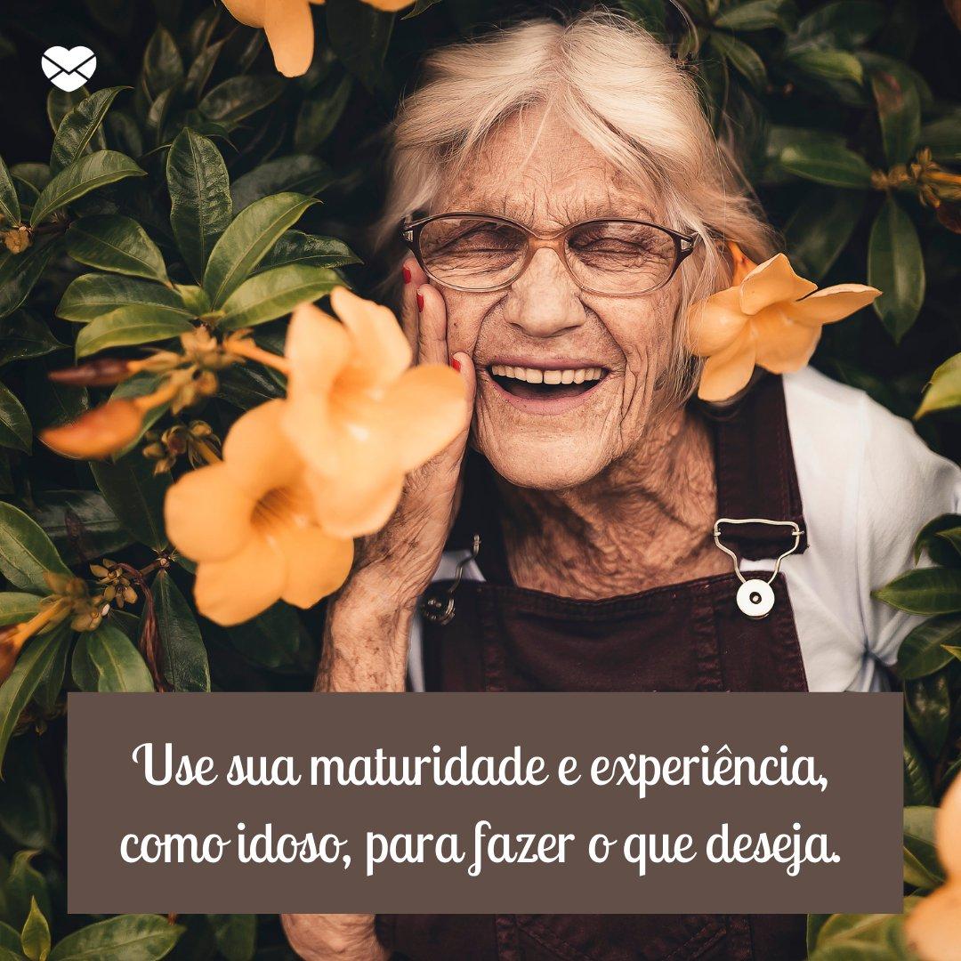 'Use sua maturidade e experiência, como idoso, para fazer o que deseja.' - Mensagens de motivação para idosos