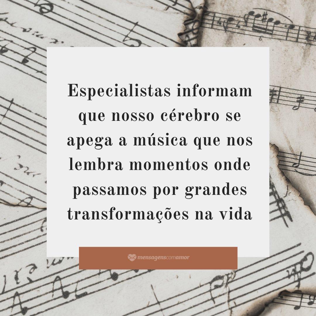 'Especialistas informam que nosso cérebro se apega a música que nos lembra momentos onde passamos por grandes transformações na vida' -