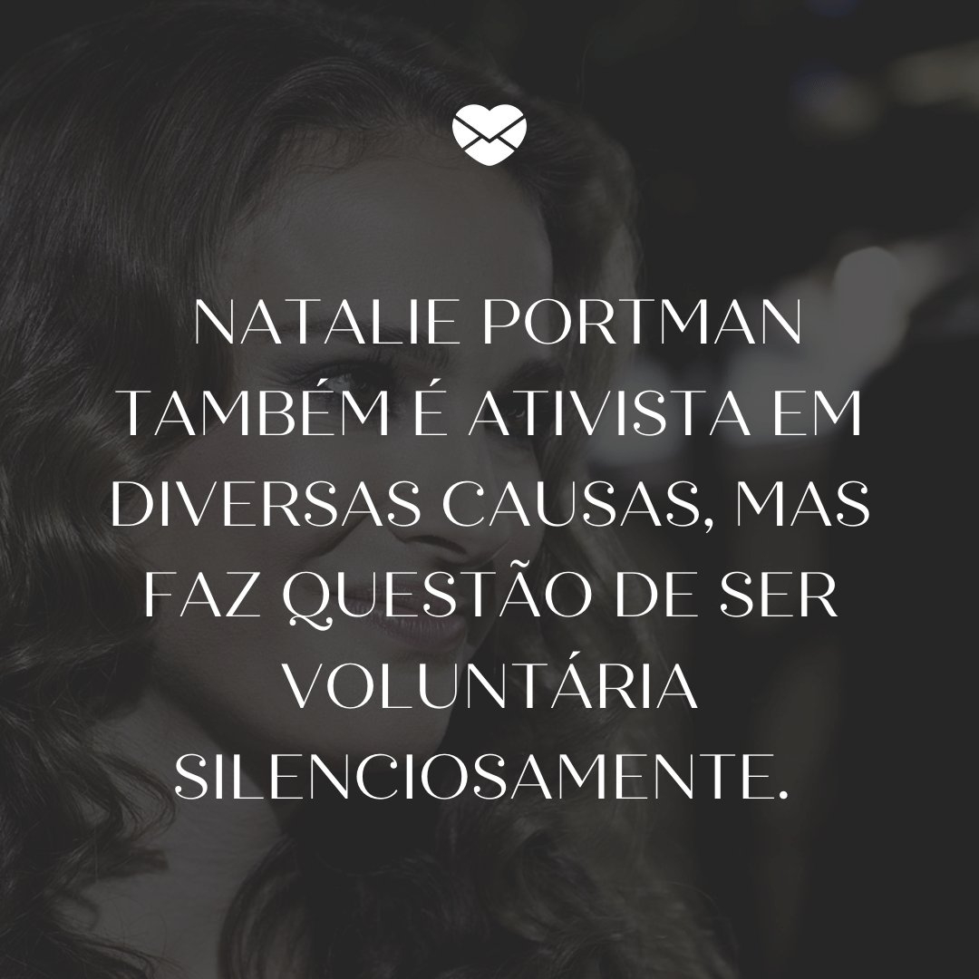 ' Natalie Portman também é ativista em diversas causas, mas faz questão de ser voluntária silenciosamente.' - Famosos que fazem trabalhos voluntários