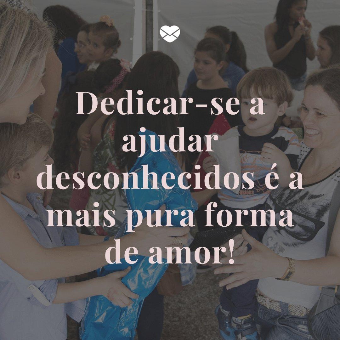 'Dedicar-se a ajudar desconhecidos é a mais pura forma de amor!' - Dia Nacional do Voluntariado