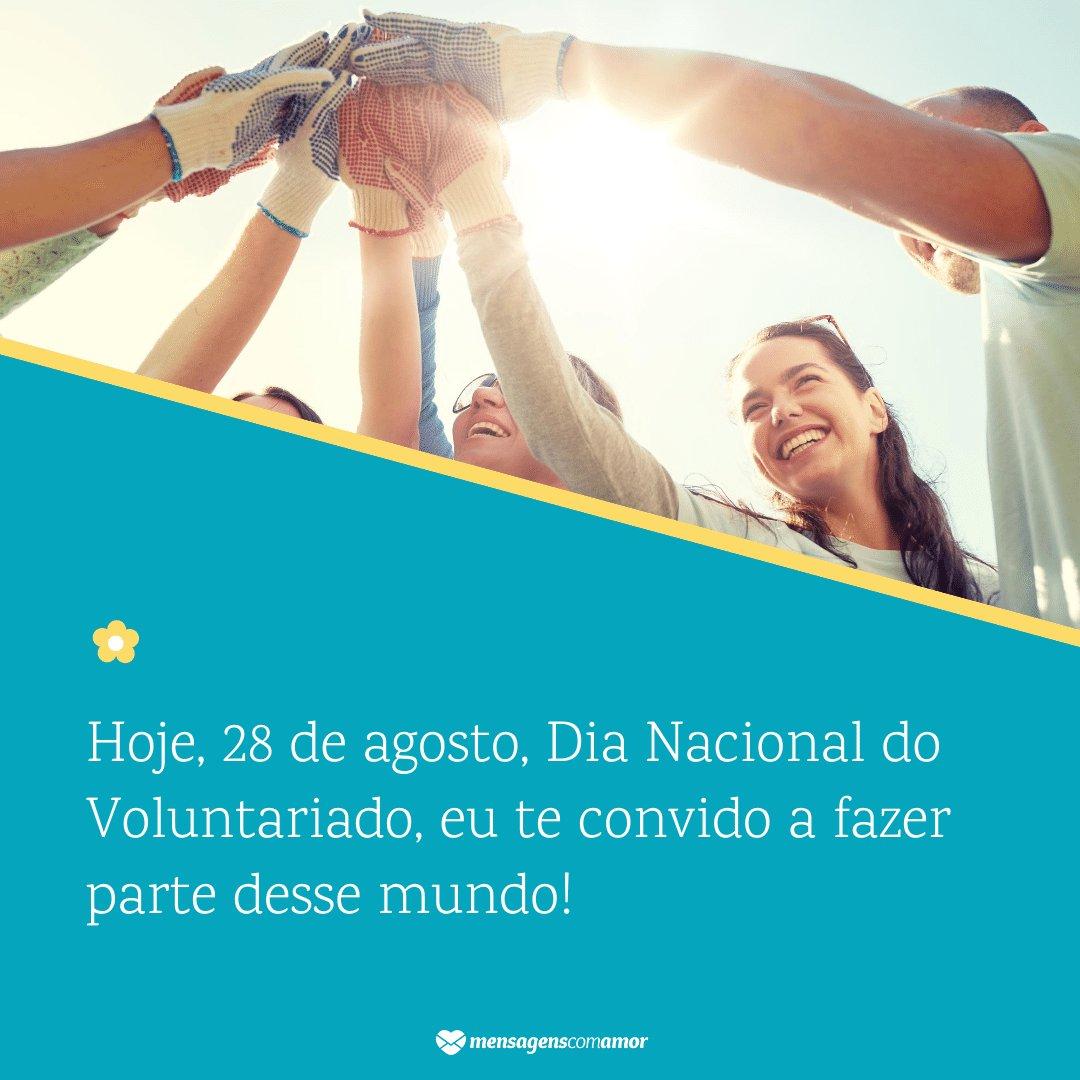 'Hoje, 28 de agosto, Dia Nacional do Voluntariado, eu te convido a fazer parte desse mundo!' -  Dia Nacional do Voluntariado