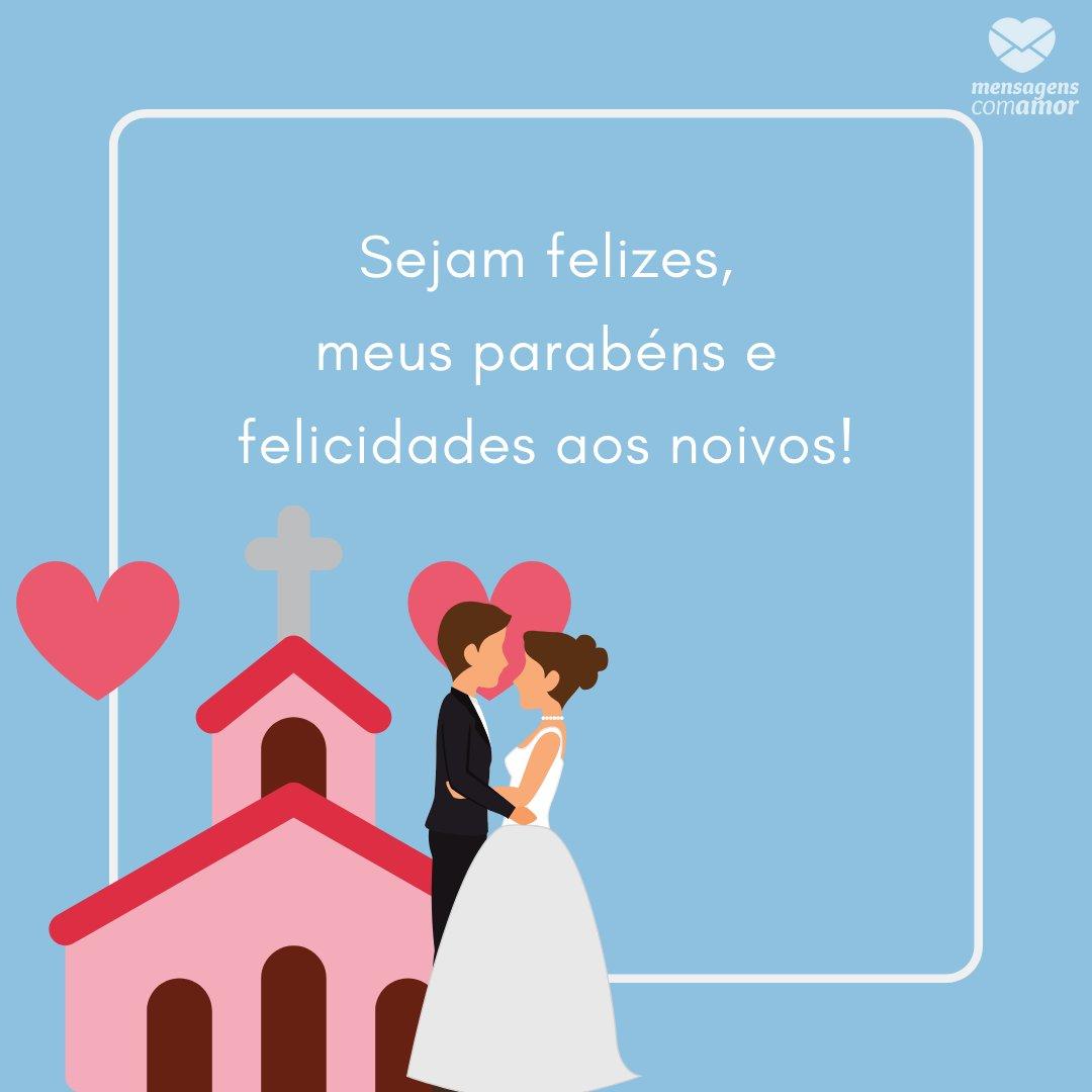 'Sejam felizes, meus parabéns e felicidades aos noivos!' -Mensagens para Casamento