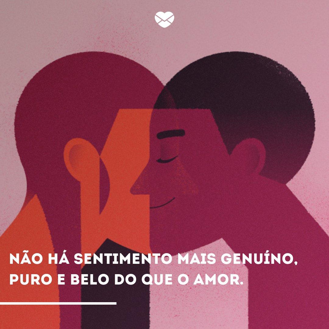 'Não há sentimento mais genuíno, puro e belo do que o amor.' - Frases de amor para status do WhatsApp