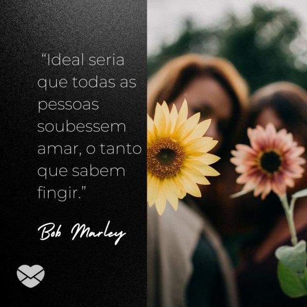 Bob Marley Frases Indiretas Para Pessoas Falsas Indiretas