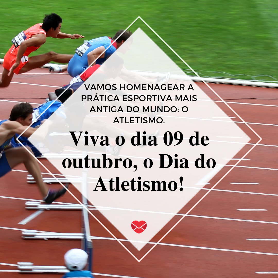 Vamos homenagear a prática esportiva mais antiga do mundo: o atletismo....' -  Dia do Atletismo
