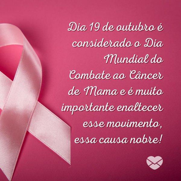 'No mês de outubro se comemora o Outubro Rosa. É um movimento com adesão mundial com o intuito de estimular a luta contra o câncer de mama e seu diagnóstico precoce.' - Dia Mundial do Combate ao Câncer de Mama